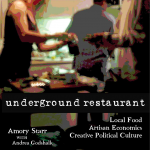 How a dinner party can change the economy ... Underground Restaurant: Local Food, Artisan Economics, Creative Political Culture